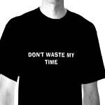 Don't waste my time!