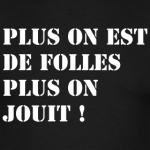 « Plus On est de Folles Plus On Jouit ! » le T-shirt